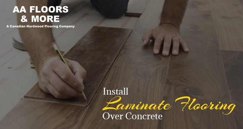 How To Install Laminate Flooring Over Concrete Aa Floors Toronto