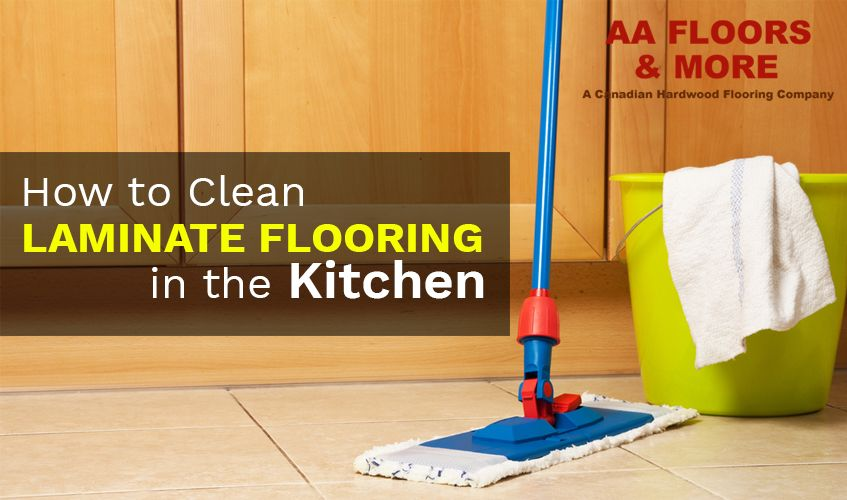 How To Clean Laminate Flooring In The Kitchen Aa Floors Toronto