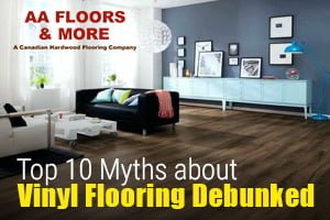 Top 10 Myths about Vinyl Flooring Debunked