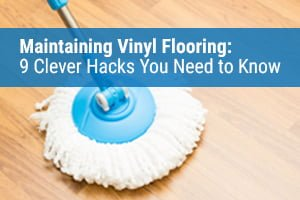 Maintaining Vinyl Flooring 9 Clever Hacks You Need to Know